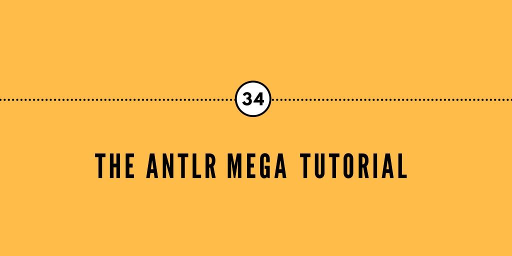 ANTLR Mega-Tutorial